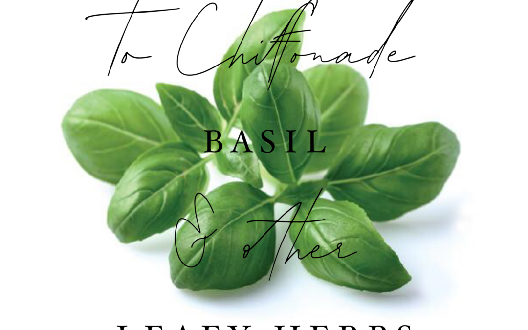 How to Chiffonade basil and other leafy herbs